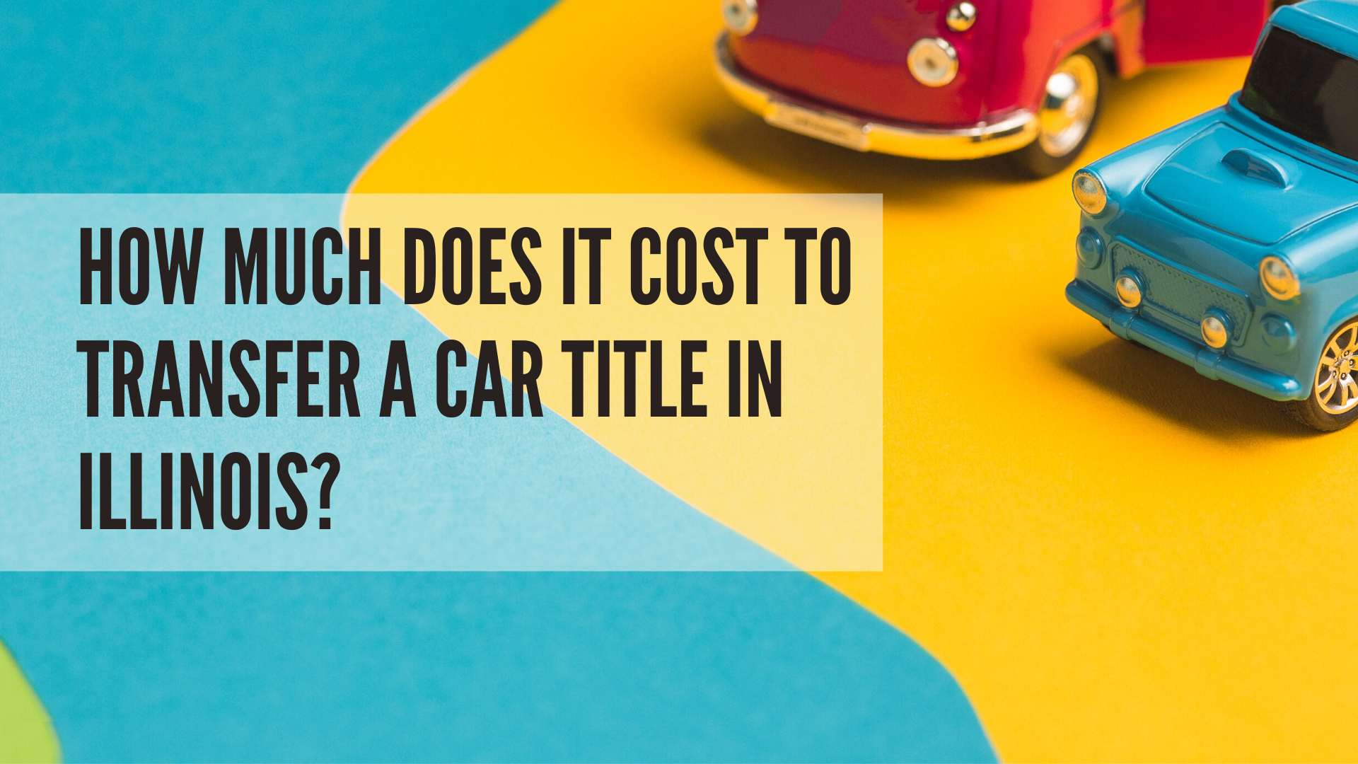 How Much Does it Cost to Transfer a Car Title in Illinois ...